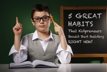 Five Great Habits That Kidpreneurs Should Start Building Right Now